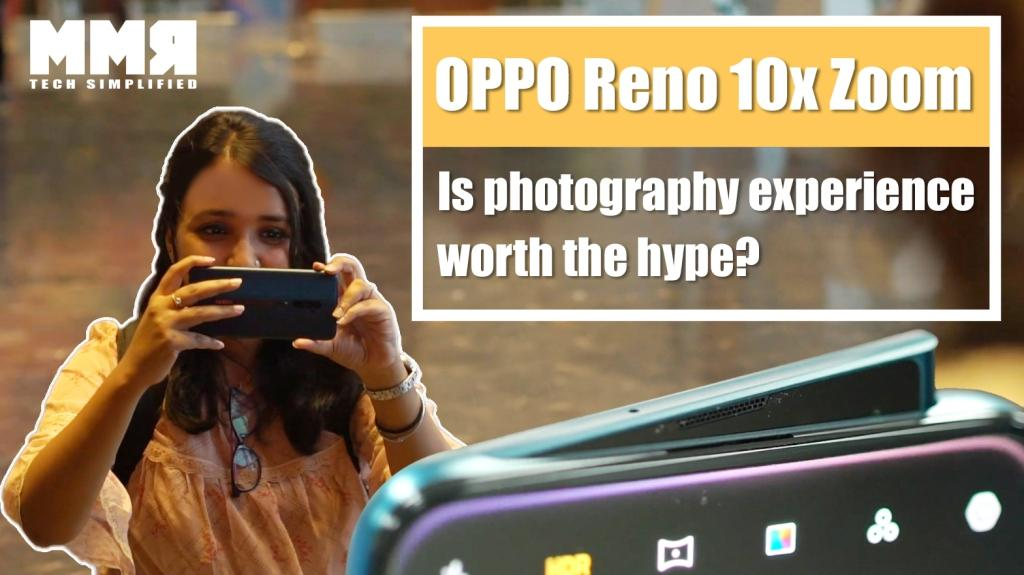 OPPO Reno 10x Zoom: Is Photography Experience worth the hype?